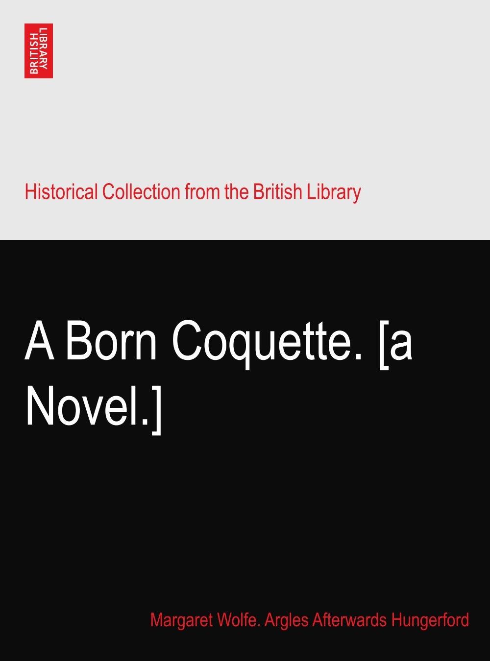 A Born Coquette. [a Novel.]: Amazon.es: Margaret Wolfe ...