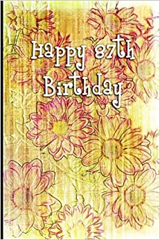 Happy 87th Birthday: Blank Lined 6x9 Journal Notebook - Beautiful Gift for 87 Year Old Birthday Party - Perfect for Men, Women, Friends, Family, Grandparents, Aunts, Uncles