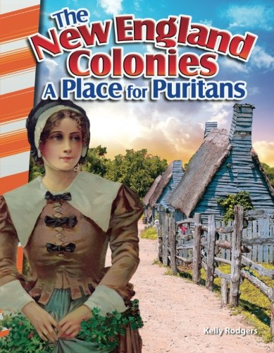 Teacher Created Materials - Primary Source Readers: The New England Colonies: A Place for Puritans - Grades 4-5 - Guided Reading Level O