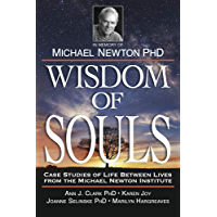 Wisdom of Souls: Case Studies of Life Between Lives From The Michael Newton Institute (English Edition)