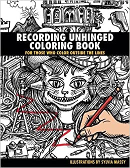 amazoncom recording unhinged coloring book for those who draw outside the lines 0888680649074 sylvia massy books - Outside The Lines Coloring Book