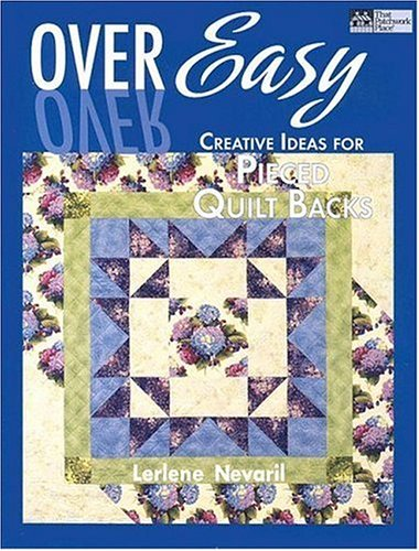 Over Easy: Creative Ideas for Pieced Quilt Backs (That Patchwork Place)