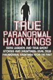 True Paranormal Hauntings: Eerie Legends And True Ghost Stories And Hauntings: Real True Paranormal Hauntings From The Past (True Paranormal ... And Hauntings, Ghost Stories) (Volume 2)