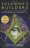 Solomon's Builders: Freemasons, Founding Fathers And the Secrets of Washington, D.C.
