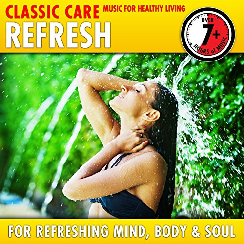 Refresh: Classic Care - Music for Healthy Living for Refreshing Mind, Body & Soul ()