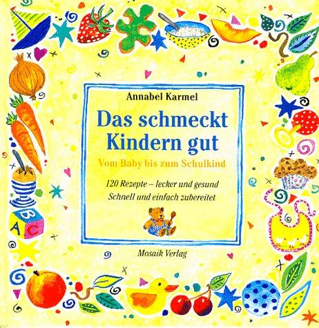 Das schmeckt Kindern gut: Vom Baby bis zum Schulkind. 120 Rezepte - lecker und gesund. Schnell und einfach zubereitet