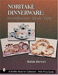 Early noritake china an identification and value guide to tableware noritake dinnerware identification made easy schiffer book for collectors fandeluxe Image collections