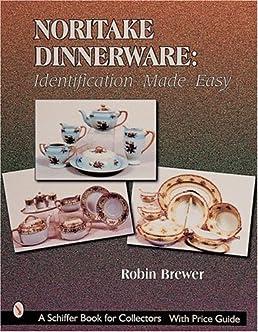 Noritake Dinnerware Identification Made Easy (Schiffer Book for Collectors) Robin Brewer 9780764309250 Amazon.com Books  sc 1 st  Amazon.com & Noritake Dinnerware: Identification Made Easy (Schiffer Book for ...