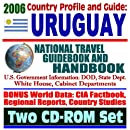 2006 Country Profile and Guide to Uruguay: National Travel Guidebook and Handbook--Trade and Business, Laws, MERCOSUR and FTAA (Two CD-ROM Set)