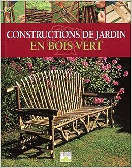 Constructions de jardin en bois vert: Alan Bridgewater, Gill ...