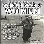 World War 2 Women: Incredible Stories and Accounts of World War 2 Women Spies, Heroes and Informers Hörbuch von Cyrus J. Zachary Gesprochen von: Rick Baverstock