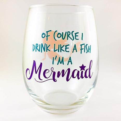 0cca0bf0a Amazon.com   Of Course I Drink Like A Fish I'm A Mermaid Wine Glass ...