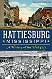 Hattiesburg, Mississippi: A History of the Hub City (Definitive History)