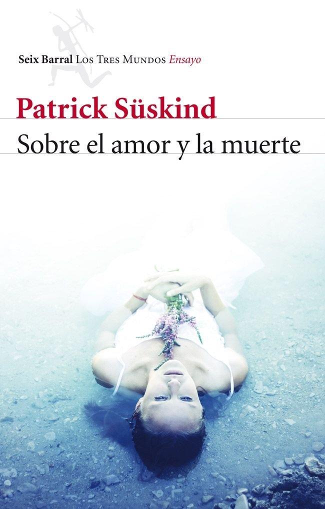 Sobre el amor y la muerte: Patrick Süskind: 9788432215780 ...