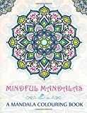 Mindful Mandalas: A Mandala Colouring Book: A Unique & Uplifting Mandalas Adult Colouring Book For Men Women Teens Children & Seniors Featuring Stress Relief & Art Colour Therapy