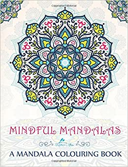 Book Mindful Mandalas: A Mandala Colouring Book: A Unique & Uplifting Mandalas Adult Colouring Book For Men Women Teens Children & Seniors Featuring ... Stress Relief & Art Colour Therapy)