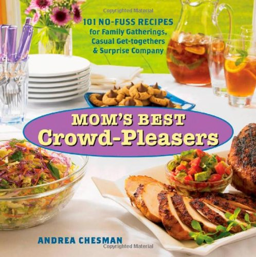 Mom's Best Crowd-Pleasers: 101 No-Fuss Recipes for Family Gatherings, Casual Get-togethers & Surprise Company by Andrea Chesman