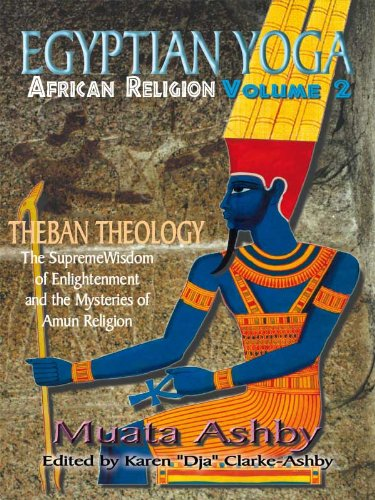 EGYPTIAN YOGA: African Religion Volume 2- Theban Theology (African Religion Vol 2)