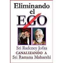Eliminando el EGO (Cómo eliminar el Ego): Canalizando a Sri Ramana Maharshi. Advaita Vedanta No dualidad. (De la serie: Canalizando a Sri Ramana Maharshi nº ...