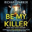 Be My Killer Audiobook by Richard Parker Narrated by Helene Maksoud