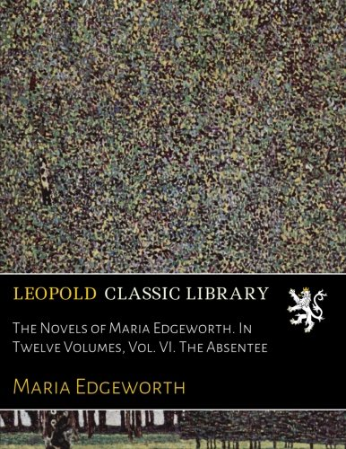 Download The Novels of Maria Edgeworth. In Twelve Volumes, Vol. VI. The Absentee pdf