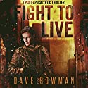 Fight to Live: A Post-Apocalyptic Thriller: After the Outbreak, Book 2 Audiobook by Dave Bowman Narrated by Andrew Tell