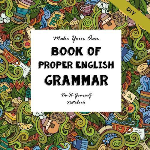 DIY - Book of Proper English Grammar - Make Your Own Book: Do-It-Yourself (Notebooks for Creative People) (Volume 3)