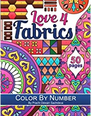 Love 4 Fabrics - Color by Number: Coloring book inspired by fabric patterns from around the world including floral patterns, curves, lines, checks and artifacts