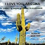 I Love You, Arizona: The Best of Arizona, According to an Arizonan | Mark Huff