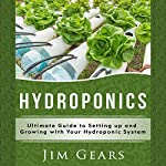 Hydroponics: A Simple Guide to Building Your Own Hydroponics Growing System | Jim Gears