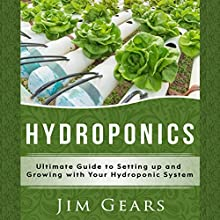 Hydroponics: A Simple Guide to Building Your Own Hydroponics Growing System Audiobook by Jim Gears Narrated by Greg Young