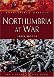 Northumbria at War: War and Conflict in Northumberland and Durham (Battlefield Britain)