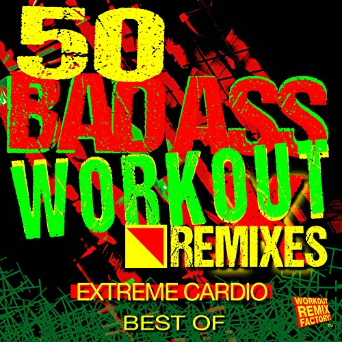 50 Best of Bad Ass Workout! Extreme Cardio Remixes (Hiit + Bootcamp + CrossFit + Working out...Hard!) [Explicit] ()