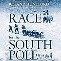 Race for the South Pole: The Expedition Diaries of Scott and Amundsen Hörbuch von Roland Huntford Gesprochen von: Bronson Pinchot