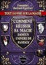 Tout savoir sur la magie. Comment réussir sa magie dans un univers de Fantasy par Bertrand-Egrefeuil