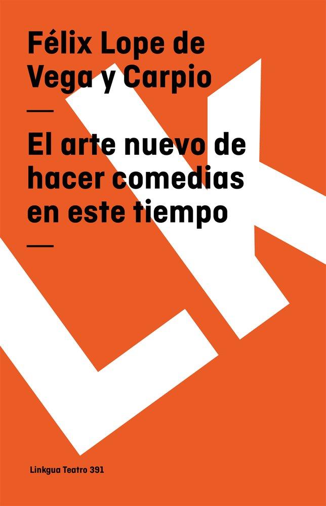 Read Online El arte nuevo de hacer comedias en este tiempo (Teatro) (Spanish Edition) ebook