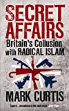 img - for Secret Affairs: Britain's Collusion with Radical Islam book / textbook / text book