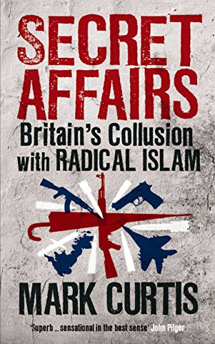 Secret Affairs: Britain's Collusion with Radical Islam (Secret Affairs Britains Collusion With Radical Islam)