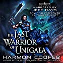 The Last Warrior of Unigaea: Volume 1 Audiobook by Harmon Cooper Narrated by Jeff Hays, Annie Ellicott,  Soundbooth Theater