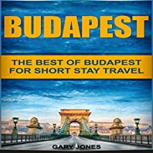 Budapest: The Best of Budapest for Short Stay Travel Audiobook by Gary Jones Narrated by JD Kelly