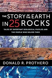 Book Cover: The Story of the Earth in 25 Rocks: Tales of Important Geological Puzzles and the People Who Solved Them