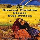 The Greatest Christian Stories Ever Written Hörbuch von Henry Van Dyke, Johanna Spyri, Leo Tolstoy, Mark Twain Gesprochen von: Shannon Latham, Joshua McConnaughey