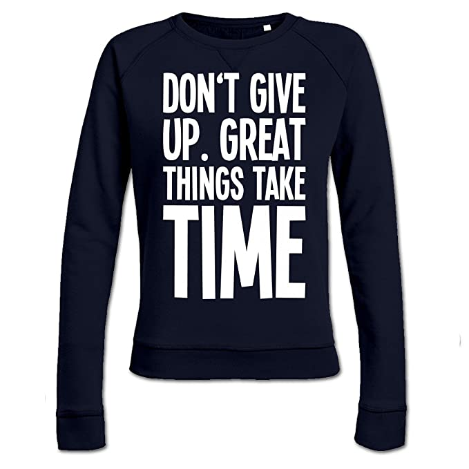 Sudadera de mujer Dont Give Up. Great Things Take Time by Shirtcity