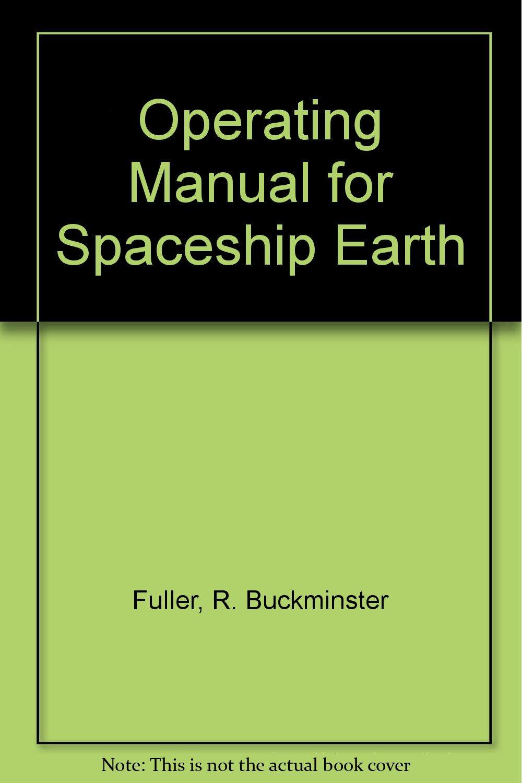 Operating Manual for Spaceship Earth: R. Buckminster Fuller: Amazon.com:  Books