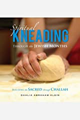 Spiritual Kneading through the Jewish Months: Building the Sacred through Challah Paperback