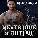 Never Love an Outlaw: Deadly Pistols MC, Book 1 Audiobook by Nicole Snow Narrated by Joe Arden, Maxine Mitchell