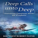 Deep Calls unto Deep: Answering Questions About the Prophetic Audiobook by Matthew Robert Payne Narrated by Steve Stansell