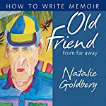 Old Friend from Far Away: How to Write Memoir | Natalie Goldberg