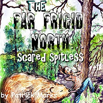 5516e33fd450 The Far Frigid North  Scared Spitless  A True Short Story (Well.Mostly  True). Patrick C. Marks ...