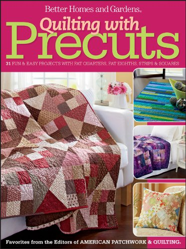 (Quilting with Precuts: 31 Fun & Easy Projects with Fat Quarters, Fat Eighths, Strips & Squares (Better Homes and Gardens Cooking))